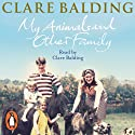 My Animals and Other Family (       UNABRIDGED) by Clare Balding Narrated by Clare Balding