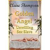 Golden Angel: Unwilling Sex Slave ~ Claire Thompson