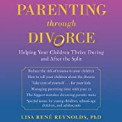 Parenting through Divorce: Helping Your Children Thrive During and After the Split | [Lisa Rene Reynolds, PhD]