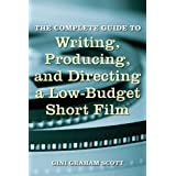 The Complete Guide to Writing, Producing and Directing a Low-Budget Short Film