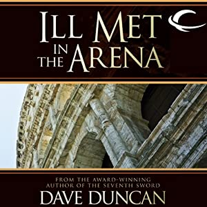 Ill Met in the Arena | [Dave Duncan]