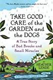 img - for By Heather Lende Take Good Care of the Garden and the Dogs: A True Story of Bad Breaks and Small Miracles [Paperback] book / textbook / text book