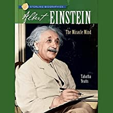 Sterling Biographies: Albert Einstein: The Miracle (       UNABRIDGED) by Tabatha Yeatts Narrated by A. C. Fellner