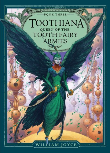 William Joyce - Toothiana, Queen of the Tooth Fairy Armies (The Guardians Book 3)