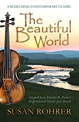 The Beautiful World: Adapted from Eleanor H. Porter's Inspirational Novel: Just David (A Redeeming Contemporary Classic)