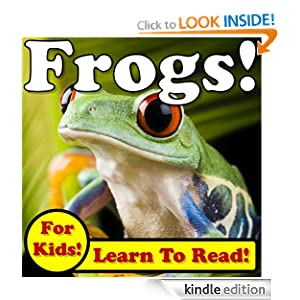 Frogs! Learn About Frogs While Learning To Read - Frog Photos And Facts Make It Easy! (Over 45+ Photos of Frogs)