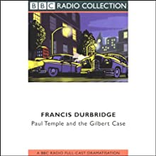 Paul Temple and the Gilbert Case (Dramatized) Performance by Francis Durbridge Narrated by Peter Coke, Marjorie Westbury, Full Cast