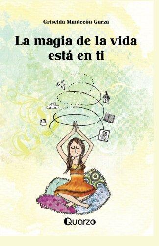 La magia de la vida esta en ti  [Mantecon Garza, Griselda] (Tapa Blanda)