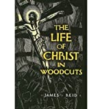 img - for [(The Life of Christ in Woodcuts )] [Author: James Reid] [Mar-2009] book / textbook / text book