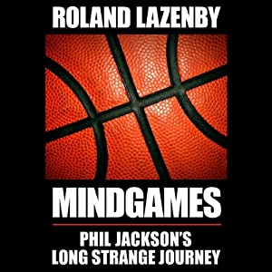 Mind Games: Phil Jackson's Long Strange Journey | [Roland Lazenby]