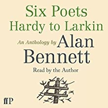 Six Poets: Hardy to Larkin: An Anthology (       UNABRIDGED) by Alan Bennett Narrated by Alan Bennett