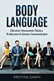 Body Language: Discover Uncommon Tactics To Become A Genius Communicator: Nonverbal Communication, How To Improve Communication Skil
