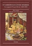 echange, troc François Bernier - Un libertin dans l'Inde moghole : Les voyages de François Bernier (1656-1669)