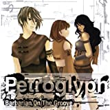 Petroglyph / �y�g���O���tBarbarian On The Groove�ɂ��