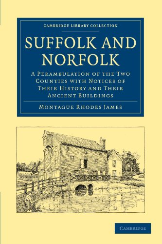Suffolk and Norfolk: A Perambulation of the Two Counties with Notices of their History and their Ancient Buildings (Cambridge Library Collection - History)