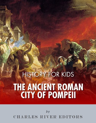 Charles River Editors - History for Kids: The Ancient Roman City of Pompeii