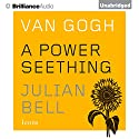 Van Gogh: A Power Seething: Icons Audiobook by Julian Bell Narrated by Grover Gardner