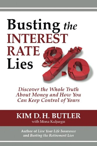 busting-the-interest-rate-lies-discover-the-whole-truth-about-money-and-how-you-can-keep-control-of-