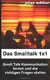 Das Smalltalk 1x1 - Small Talk Kommunikation lernen und die