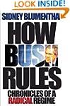 How Bush Rules: Chronicles of a Radic...