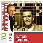 Enough Rope with Andrew Denton: Antonio Banderas | Andrew Denton
