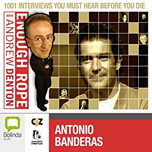 Enough Rope with Andrew Denton: Antonio Banderas Radio/TV Program