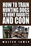 How to Train Hunting Dogs to Hunt Rab...
