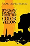 img - for Singing and Dancing Under the Color Yellow book / textbook / text book