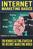 Internet Marketing Basics: For Newbies Getting Started in The IM World