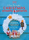 How to Make Christmas Wreaths and Garlands: 11 Christmas Wreath Ideas to Stitch and Sew