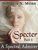 Specter: Part I (A Spectral Admirer)