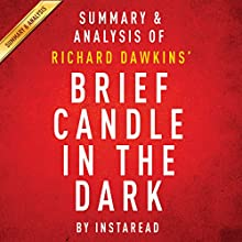 Brief Candle in the Dark: My Life in Science, by Richard Dawkins: Summary & Analysis (       UNABRIDGED) by  Instaread Narrated by Michael Gilboe