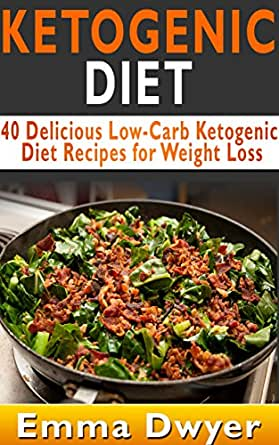 KETOGENIC DIET: 40 Delicious Recipes for Weight Loss ...