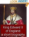 King Edward II of England, A Short Bi...