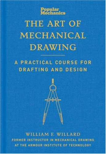 Popular Mechanics The Art of Mechanical Drawing: A Practical Course for Drafting and Design