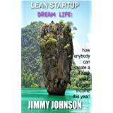 LEAN STARTUP DREAM LIFE: Guide to 6 Figure Success Secrets, Strategies, managment, marketing of an anybody can do 4 hour work week book (Small Happiness Project) ~ Jimmy Johnson