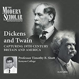 The Modern Scholar: Dickens and Twain: Capturing 19th Century Britain and America | [Professor Timothy B. Shutt]