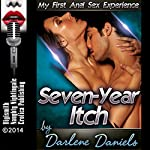 Seven-Year Itch: My First Anal Sex Experience: My First Time Series Book 4 | Darlene Daniels