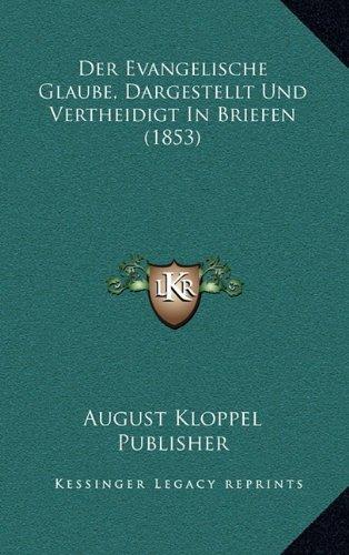 Der Evangelische Glaube, Dargestellt Und Vertheidigt in Briefen (1853)