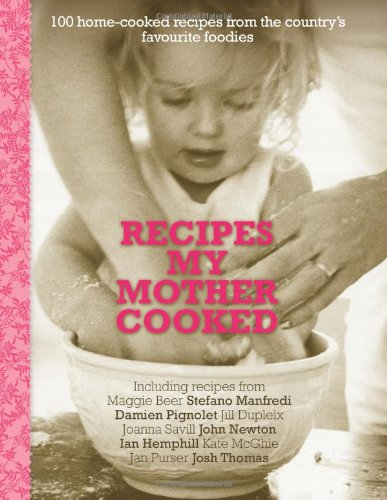 Recipes My Mother Cooked: 100 Home-Cooked Recipes from the Nation's Favourite Foodies by Allen & Unwin