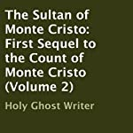 The Sultan of Monte Cristo: First Sequel to the Count of Monte Cristo (Volume 2) |  Holy Ghost Writer