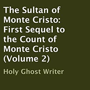 The Sultan of Monte Cristo: First Sequel to the Count of Monte Cristo (Volume 2) | [Holy Ghost Writer]