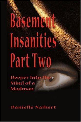 Basement Insanities: Deeper into the Mind of a Madman