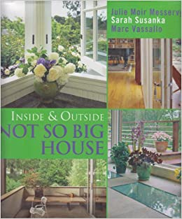 inside and outside the not so big house sarah susanka 9781561589302 books. Black Bedroom Furniture Sets. Home Design Ideas