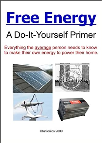 Free Energy - A Do-It-Yourself Primer written by bztronics