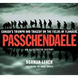 Passchendaele: Canada's Triumph and Tragedy on the Fields of Flandersby Norman Leach