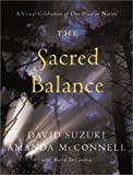 img - for The Sacred Balance: A Visual Celebration of Our Place in Nature by Suzuki, David, McConnell, Amanda(July 22, 2003) Hardcover book / textbook / text book