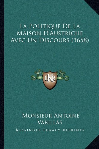 La Politique de La Maison D'Austriche Avec Un Discours (1658)