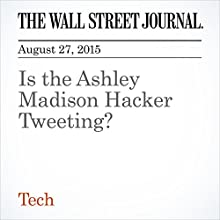 Is the Ashley Madison Hacker Tweeting? (       UNABRIDGED) by Danny Yadron Narrated by Alexander Quincy