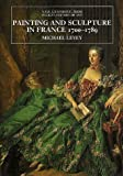 Painting and Sculpture in France, 1700-1789 (The Yale University Press Pelican History of Art) (0300064942) by Levey, Michael